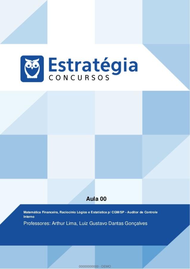 Aula 00 Matemática Financeira, Raciocínio Lógico e Estatística p/ CGM/SP - Auditor de Controle Interno Professores: Arthur...