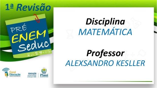 1ª Disciplina MATEMÁTICA Professor ALEXSANDRO KESLLER