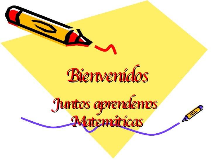 Bienvenidos Juntos aprendemos  Matemáticas
