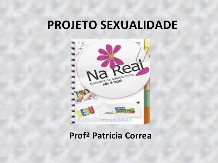 PROJETO SEXUALIDADE Profª Patrícia Correa