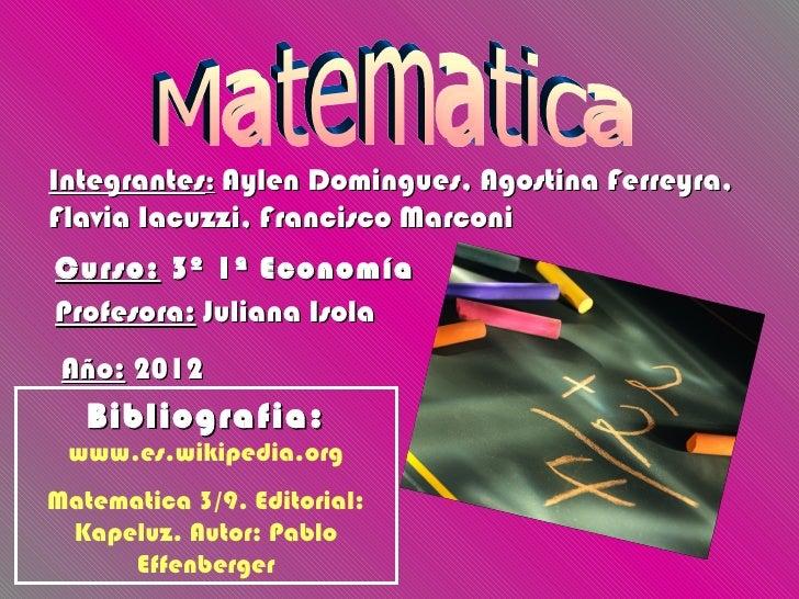 Integrantes: Aylen Domingues, Agostina Ferreyra,Flavia Iacuzzi, Francisco MarconiCurso: 3º 1ª EconomíaProfesora: Juliana I...