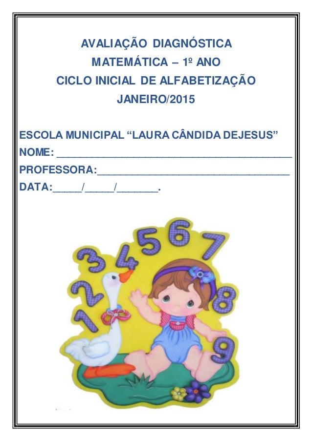 """AVALIAÇÃO DIAGNÓSTICA MATEMÁTICA – 1º ANO CICLO INICIAL DE ALFABETIZAÇÃO JANEIRO/2015 ESCOLA MUNICIPAL """"LAURA CÂNDIDA DEJE..."""