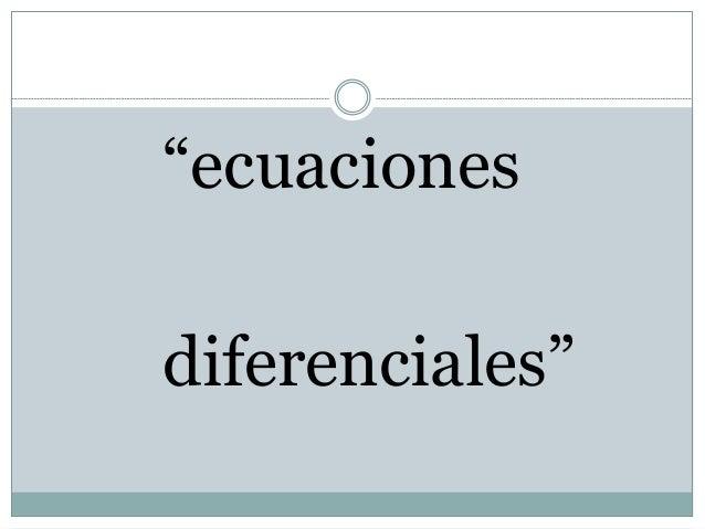 """""""ecuaciones  diferenciales"""""""