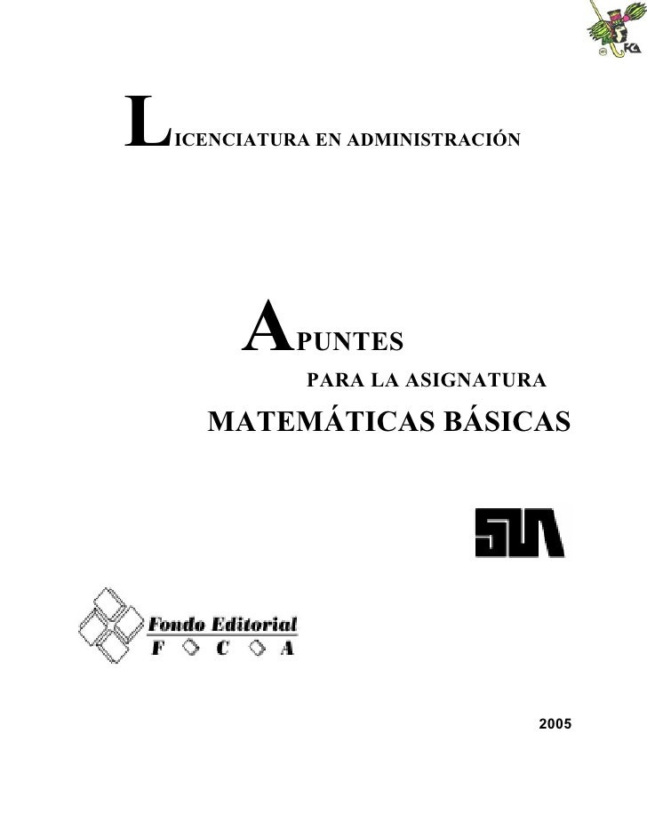 LICENCIATURA EN ADMINISTRACIÓN     A    PUNTES           PARA LA ASIGNATURA    MATEMÁTICAS BÁSICAS                        ...