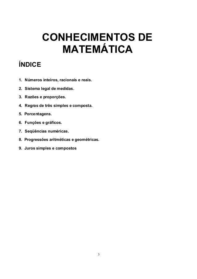 CONHECIMENTOS DE MATEMÁTICA ÍNDICE 1. Números inteiros, racionais e reais. 2. Sistema legal de medidas. 3. Razões e propor...