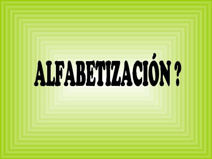 ALFABETIZACIÓN ?
