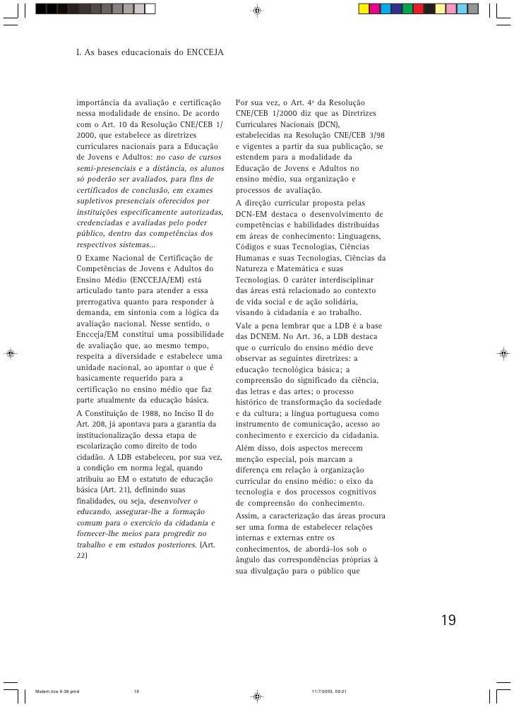 I. As bases educacionais do ENCCEJA                      importância da avaliação e certificação     Por sua vez, o Art. 4...