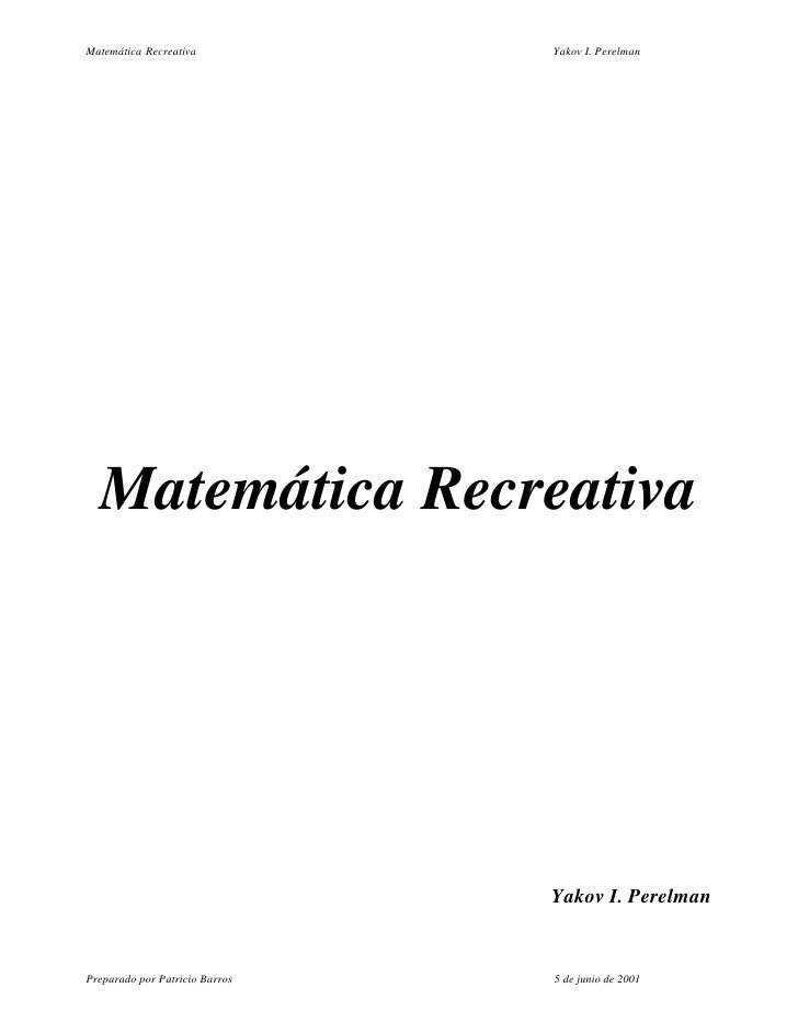 Matemática Recreativa           Yakov I. Perelman       Matemática Recreativa                                     Yakov I....