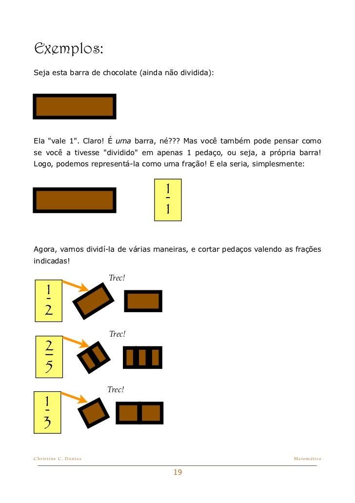 """Exemplos:Seja esta barra de chocolate (ainda não dividida):Ela """"vale 1"""". Claro! É uma barra, né??? Mas você também pode pe..."""
