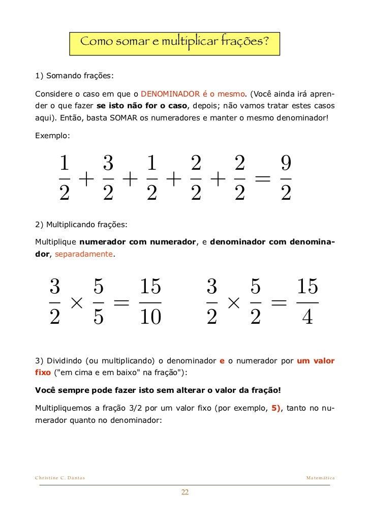 Como somar e multiplicar frações?1) Somando frações:Considere o caso em que o DENOMINADOR é o mesmo. (Você ainda irá apren...