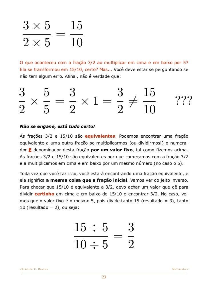 3×5   15      =  2×5   10O que aconteceu com a fração 3/2 ao multiplicar em cima e em baixo por 5?Ela se transformou em 15...