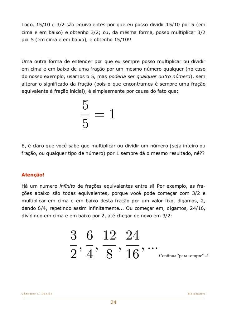 Logo, 15/10 e 3/2 são equivalentes por que eu posso dividir 15/10 por 5 (emcima e em baixo) e obtenho 3/2; ou, da mesma fo...