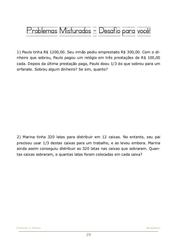 Problemas Misturados - Desafio para você!1) Paulo tinha R$ 1200,00. Seu irmão pediu emprestado R$ 300,00. Com o di-nheiro ...
