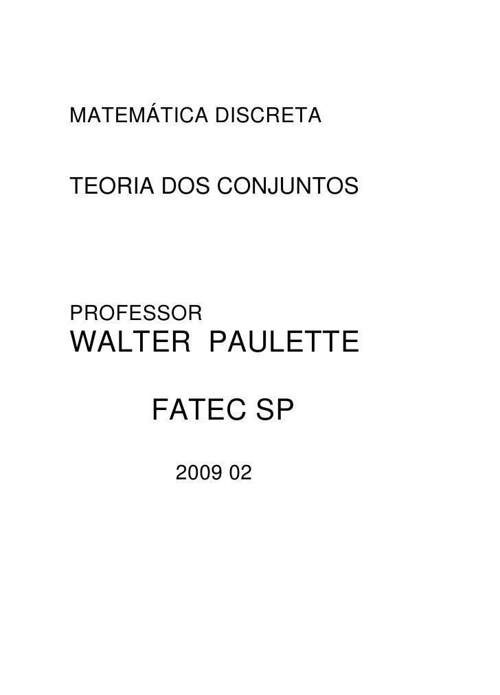 MATEMÁTICA DISCRETA   TEORIA DOS CONJUNTOS     PROFESSOR WALTER PAULETTE        FATEC SP         2009 02