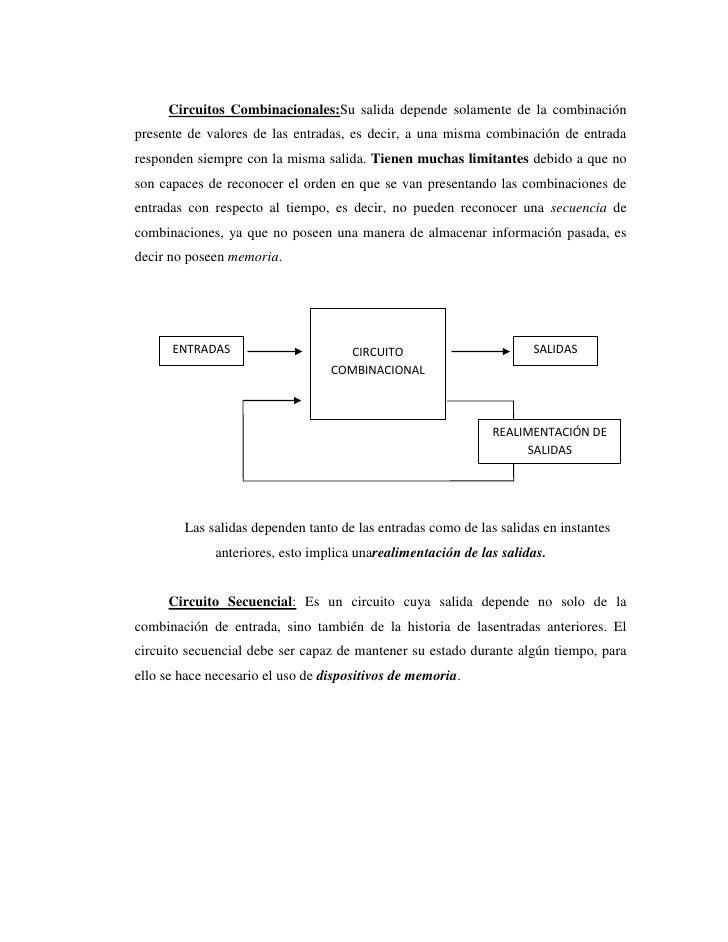 Circuitos Combinacionales:Su salida depende solamente de la combinaciónpresente de valores de las entradas, es decir, a un...