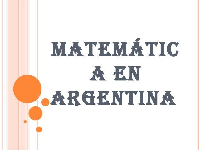 MATEMÁTIC A EN ARGENTINA
