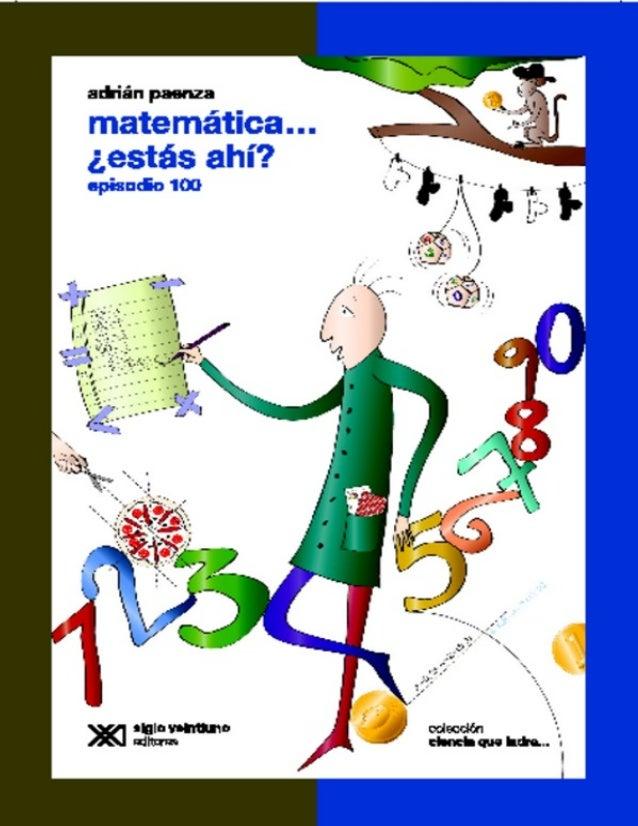 Matemática… ¿Estás Ahí? Episodio 100 www.librosmaravillosos.com Adrián Paenza Colaboración de Horacio Balegno Preparado po...