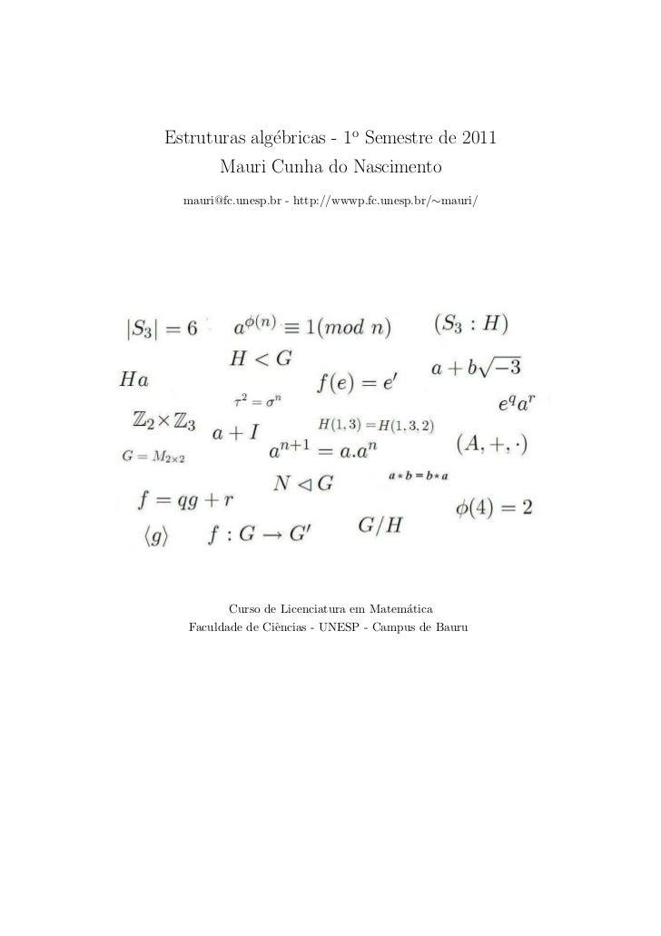 Estruturas alg´bricas - 1o Semestre de 2011              e        Mauri Cunha do Nascimento  mauri@fc.unesp.br - http://ww...