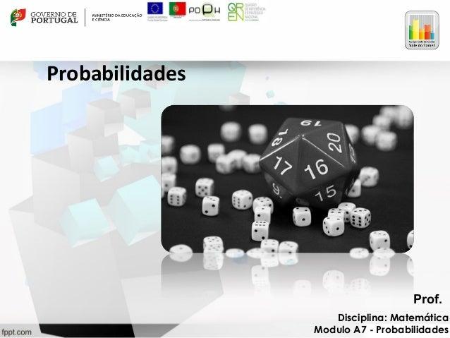 Probabilidades  Prof.  Disciplina: Matemática  Modulo A7 - Probabilidades