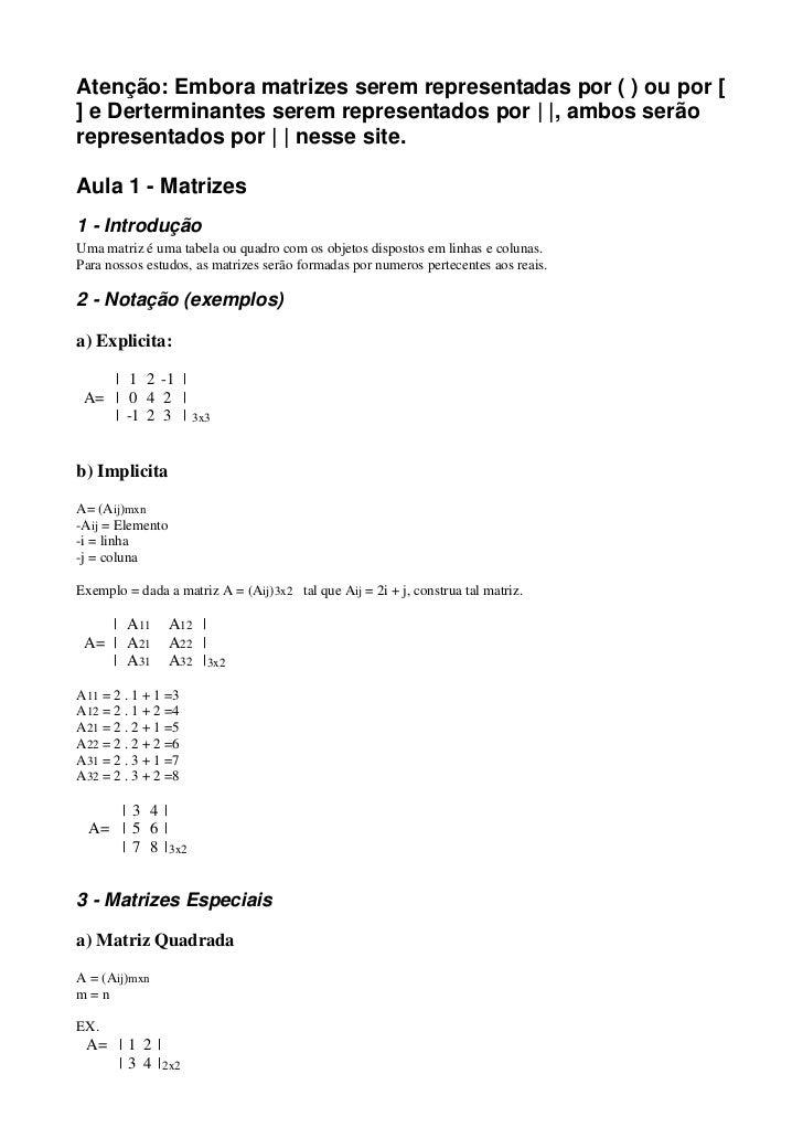 Atenção: Embora matrizes serem representadas por ( ) ou por [] e Derterminantes serem representados por | |, ambos serãore...
