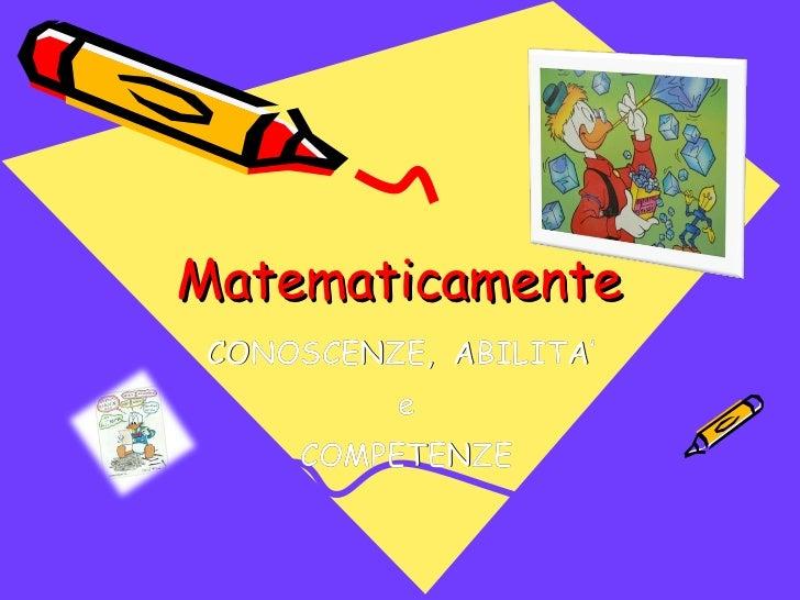 Matematicamente CONOSCENZE,  ABILITA' e COMPETENZE