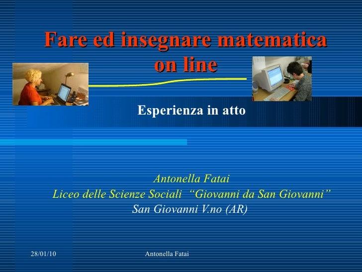 """Fare ed insegnare matematica on line Esperienza in atto Antonella Fatai Liceo delle Scienze Sociali  """"Giovanni da San Giov..."""