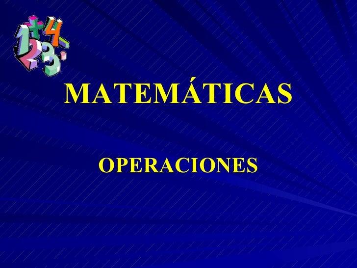 MATEMÁTICAS OPERACIONES