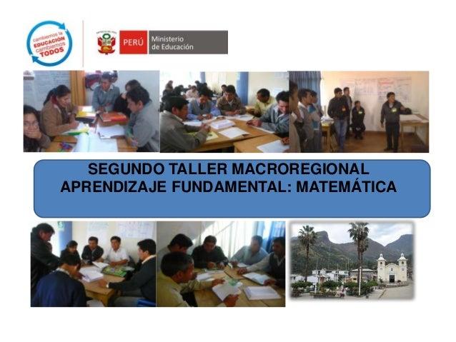 SEGUNDO TALLER MACROREGIONAL APRENDIZAJE FUNDAMENTAL: MATEMÁTICA