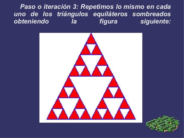 Paso o iteración 3: Repetimos lo mismo en cada uno de los triángulos equiláteros sombreados obteniendo la figura siguiente...