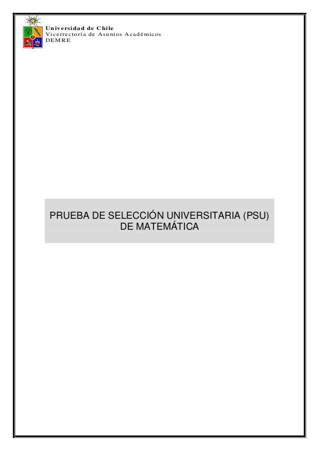 Universidad de Chile Vicerrectoría de Asuntos Académicos DEMRE PRUEBA DE SELECCIÓN UNIVERSITARIA (PSU) DE MATEMÁTICA