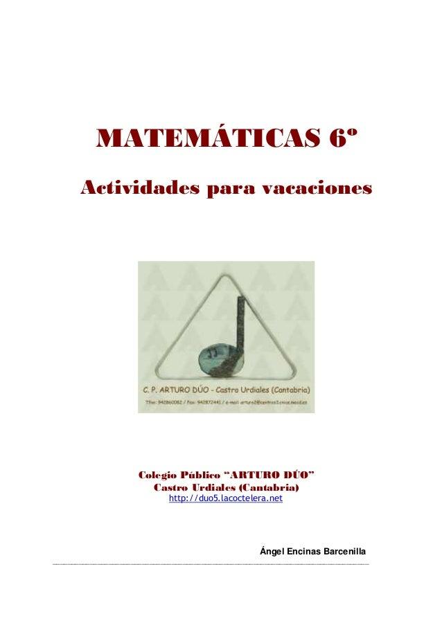 """MATEMÁTICAS 6º Actividades para vacaciones Colegio Público """"ARTURO DÚO"""" Castro Urdiales (Cantabria) http://duo5.lacocteler..."""