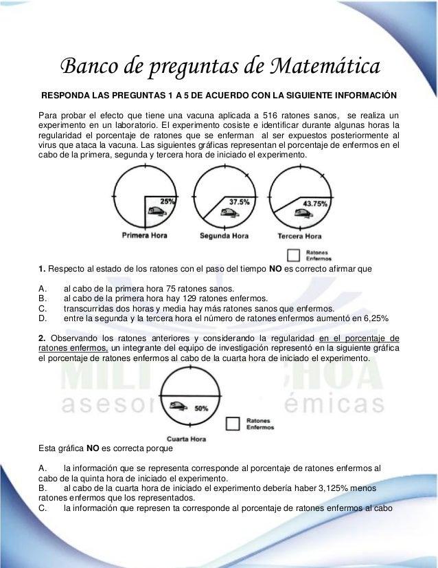 Banco de preguntas de Matemática RESPONDA LAS PREGUNTAS 1 A 5 DE ACUERDO CON LA SIGUIENTE INFORMACIÓN Para probar el efect...