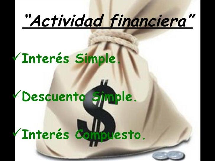 """""""Actividad financiera""""Interés Simple.Descuento Simple.Interés Compuesto."""