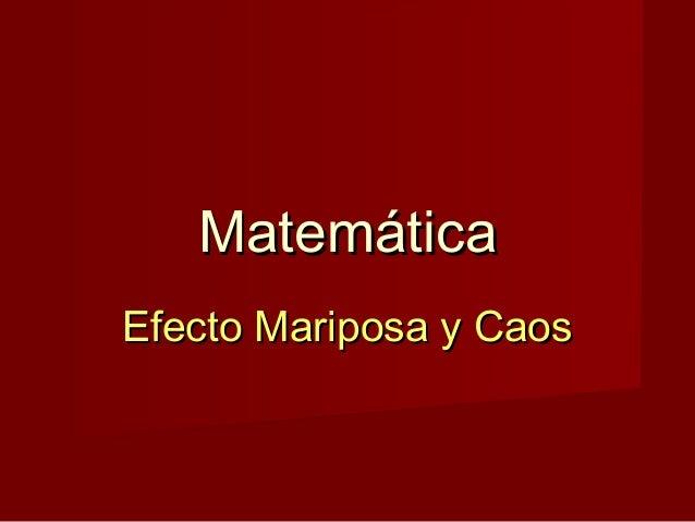 MatemáticaEfecto Mariposa y Caos