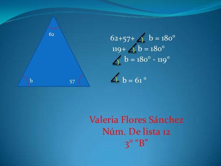 62                  62+57+     b = 180°                  119+ b = 180°                      b = 180° - 119°b        57    ...