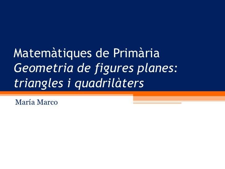Matemàtiques de PrimàriaGeometria de figures planes:triangles i quadrilàtersMaría Marco