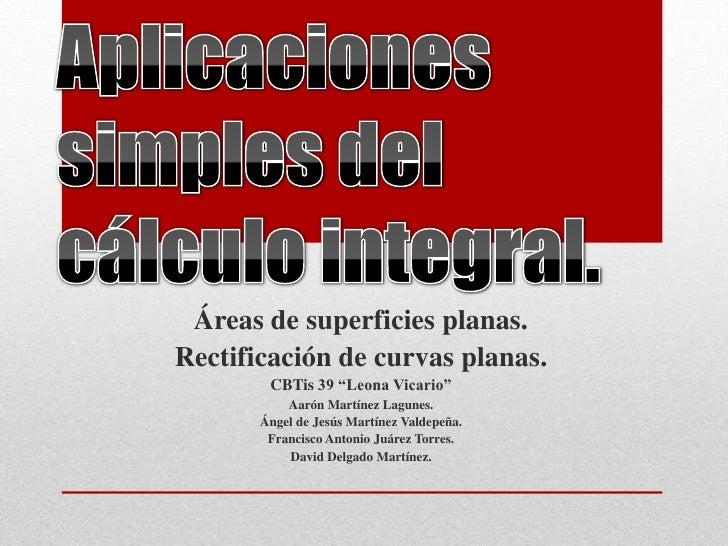 """Áreas de superficies planas.Rectificación de curvas planas.        CBTis 39 """"Leona Vicario""""           Aarón Martínez Lagun..."""