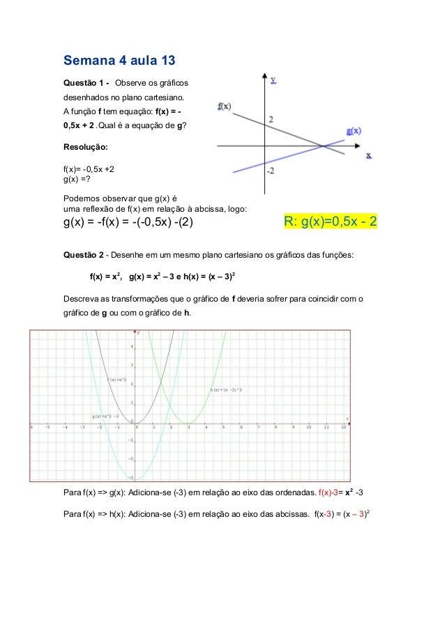 Semana 4 aula 13  Questão 1 - Observe os gráficos desenhados no plano cartesiano. A função f tem equação: f(x) = - 0,5x + ...