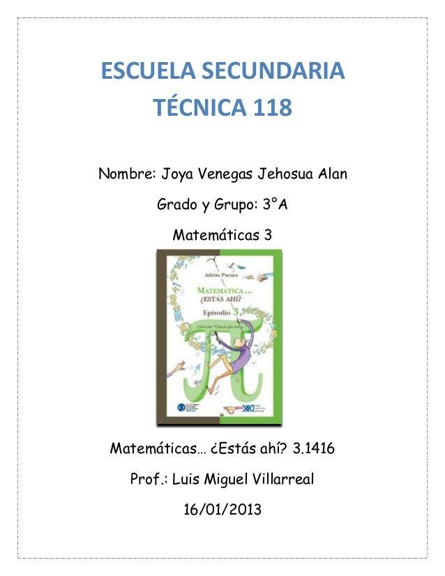 ESCUELA SECUNDARIA    TÉCNICA 118Nombre: Joya Venegas Jehosua Alan        Grado y Grupo: 3°A          Matemáticas 3 Matemá...