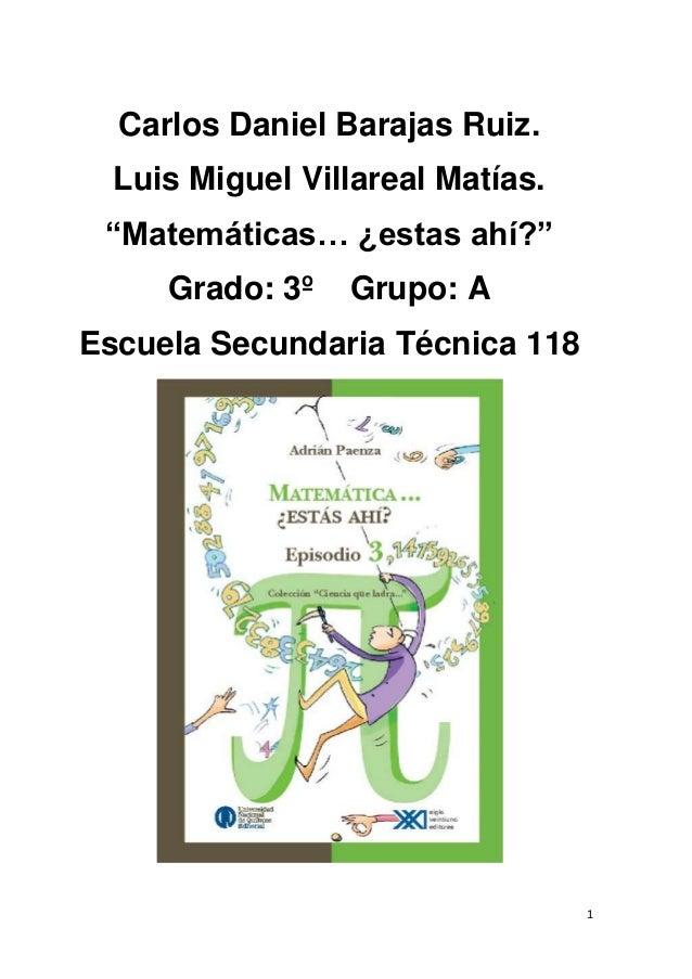 """Carlos Daniel Barajas Ruiz.  Luis Miguel Villareal Matías. """"Matemáticas… ¿estas ahí?""""     Grado: 3º   Grupo: AEscuela Secu..."""