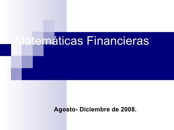 Matemáticas Financieras Agosto- Diciembre de 2008.