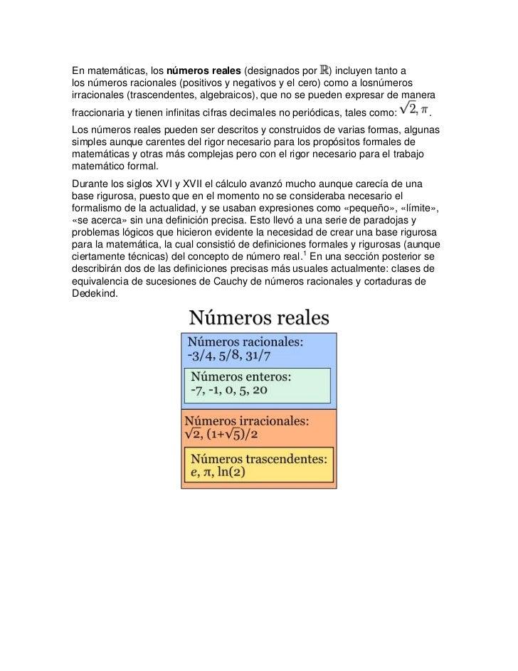 En matemáticas, los números reales (designados por ) incluyen tanto alos números racionales (positivos y negativos y el ce...