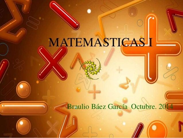 MATEMASTICAS I  Braulio Báez García Octubre. 2014