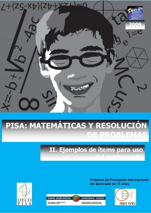 2009 PISA: MATEMÁTICAS Y RESOLUCIÓN DE PROBLEMAS II. Ejemplos de ítems para uso del profesorado Proyecto de Evaluación Int...