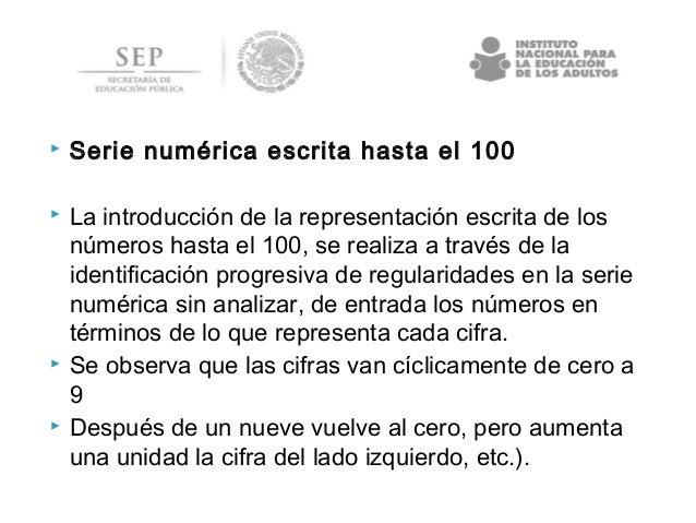  Serie numérica escrita hasta el 100  La introducción de la representación escrita de los números hasta el 100, se reali...