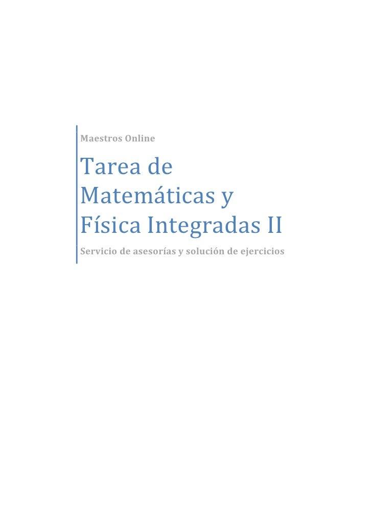 Maestros Online   Tarea de Matemáticas y Física Integradas II Servicio de asesorías y solución de ejercicios