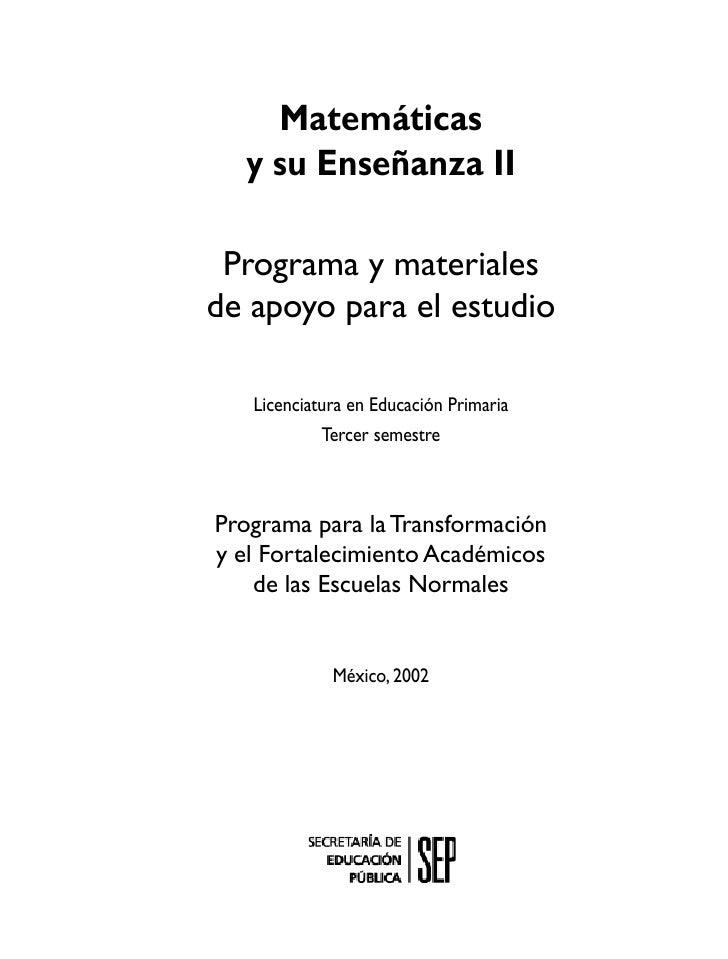 Matemáticas   y su Enseñanza II   Programa y materiales de apoyo para el estudio     Licenciatura en Educación Primaria   ...