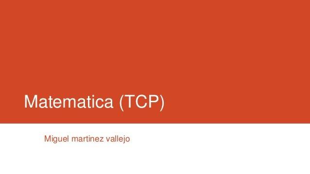 Matematica (TCP) Miguel martinez vallejo