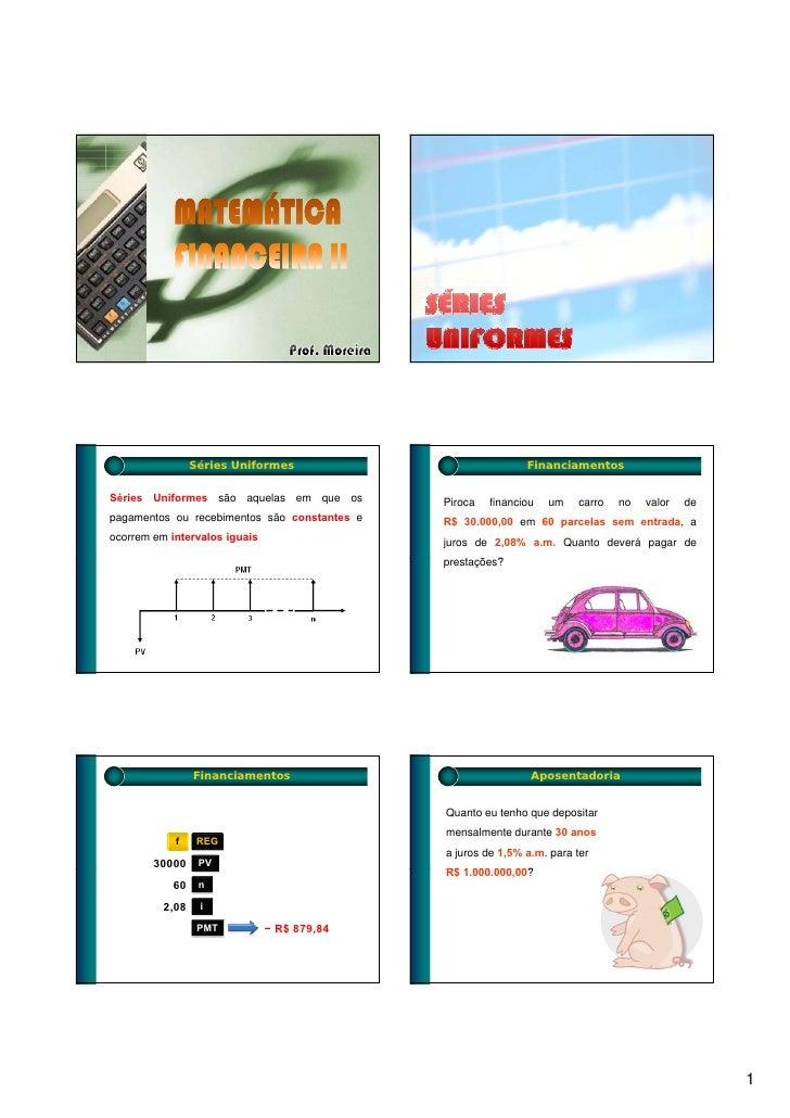 Séries Uniformes                             Financiamentos  Séries Uniformes são aquelas em que os        Piroca   financ...