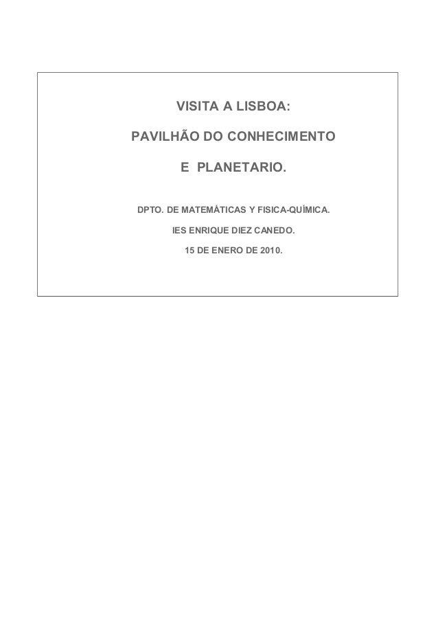VISITA A LISBOA:PAVILHÃO DO CONHECIMENTO        E PLANETARIO.DPTO. DE MATEMÁTICAS Y FISICA-QUÍMICA.      IES ENRIQUE DIEZ ...